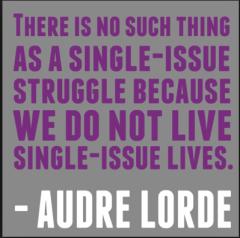"""""""Não existe tal coisa como uma luta de uma só questão, porque nós não vivemos vidas de uma só questão"""" - Audre Lorde, escritora e poeta negra norte-americana."""